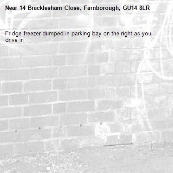 Fridge freezer dumped in parking bay on the right as you drive in-14 Bracklesham Close, Farnborough, GU14 8LR