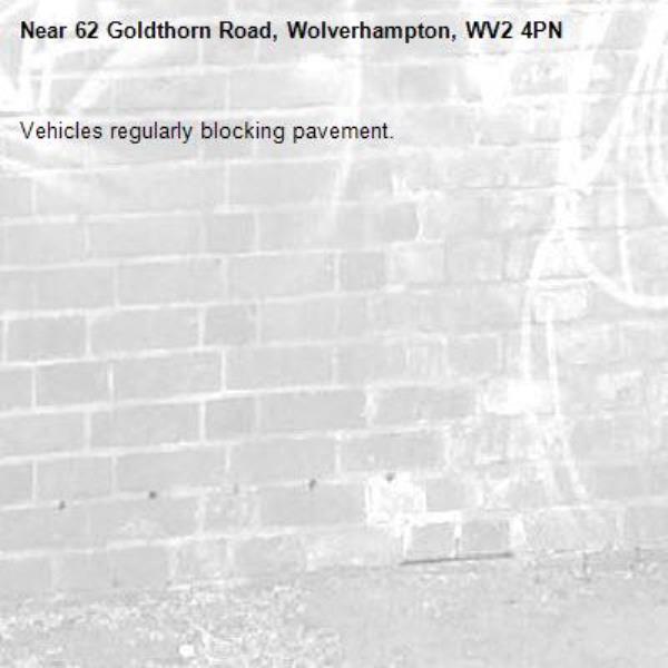 Vehicles regularly blocking pavement. -62 Goldthorn Road, Wolverhampton, WV2 4PN