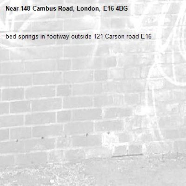 bed springs in footway outside 121 Carson road E16 -148 Cambus Road, London, E16 4BG