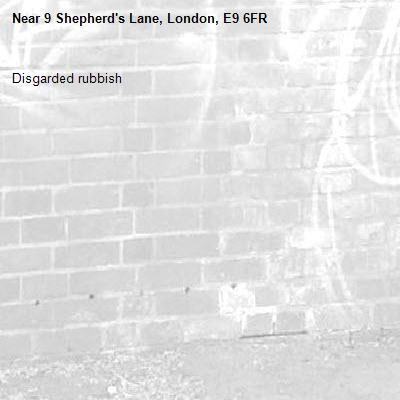 Disgarded rubbish-9 Shepherd's Lane, London, E9 6FR