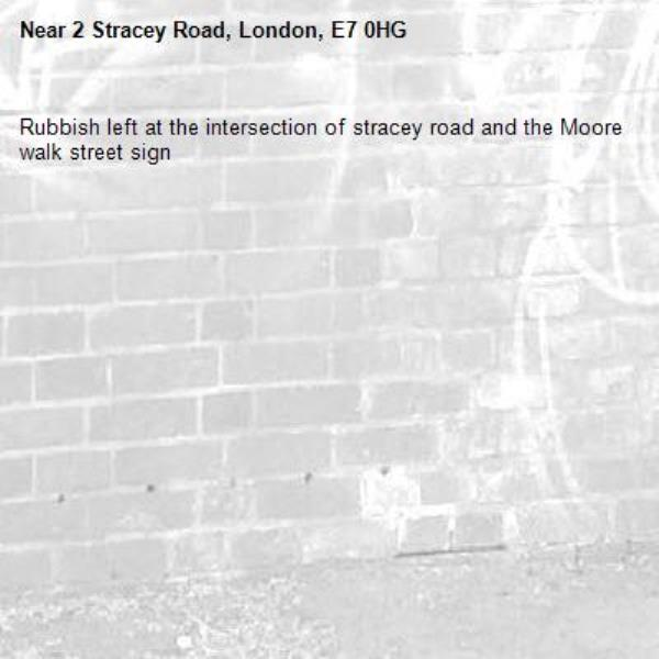 Rubbish left at the intersection of stracey road and the Moore walk street sign -2 Stracey Road, London, E7 0HG