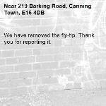 We have removed the fly-tip. Thank you for reporting it.-219 Barking Road, Canning Town, E16 4DB