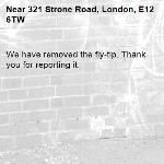 We have removed the fly-tip. Thank you for reporting it.-321 Strone Road, London, E12 6TW
