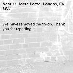 We have removed the fly-tip. Thank you for reporting it.-11 Horse Leaze, London, E6 6WJ