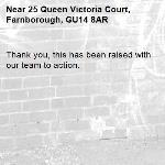 Thank you, this has been raised with our team to action. -25 Queen Victoria Court, Farnborough, GU14 8AR