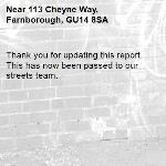 Thank you for updating this report. This has now been passed to our streets team.-113 Cheyne Way, Farnborough, GU14 8SA