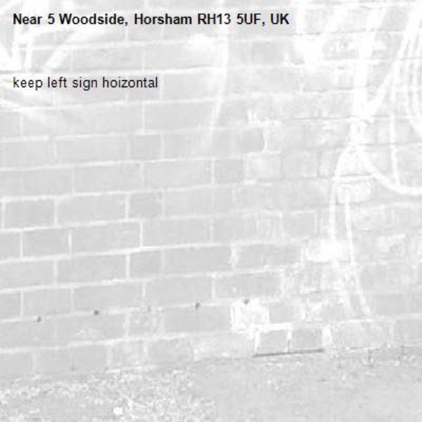 keep left sign hoizontal-5 Woodside, Horsham RH13 5UF, UK