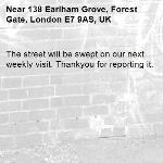 The street will be swept on our next weekly visit. Thankyou for reporting it.-138 Earlham Grove, Forest Gate, London E7 9AS, UK