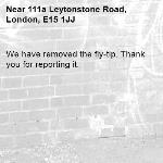We have removed the fly-tip. Thank you for reporting it.-111a Leytonstone Road, London, E15 1JJ
