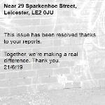 This issue has been resolved thanks to your reports.  Together, we're making a real difference. Thank you. 21/6/19-29 Sparkenhoe Street, Leicester, LE2 0JU