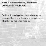 Further investigation is underway to resolve the issue by our supervisors. Thank you for reporting it.-2 Willow Grove, Plaistow, London E13 0JH, UK