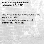 This issue has been resolved thanks to your reports. Together, we're making a real difference. Thank you. -3 Abbey Park Street, Leicester, LE4 5GF