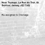 Re-assigned to Drainage-Topkapi, La Rue du Trot, St. Saviour, Jersey, JE2 7JQ