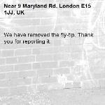 We have removed the fly-tip. Thank you for reporting it.-9 Maryland Rd, London E15 1JJ, UK