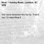 We have removed the fly-tip. Thank you for reporting it.-1 Ashley Road, London, E7 8PE