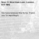 We have removed the fly-tip. Thank you for reporting it.-25 West Ham Lane, London, E15 4BQ