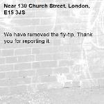 We have removed the fly-tip. Thank you for reporting it.-130 Church Street, London, E15 3JS
