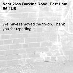 We have removed the fly-tip. Thank you for reporting it.-265a Barking Road, East Ham, E6 1LB