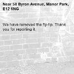 We have removed the fly-tip. Thank you for reporting it.-58 Byron Avenue, Manor Park, E12 6NG