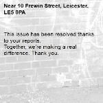 This issue has been resolved thanks to your reports. Together, we're making a real difference. Thank you. -10 Frewin Street, Leicester, LE5 0PA