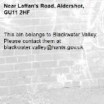 This bin belongs to Blackwater Valley. Please contact them at blackwater.valley@hants.gov.uk-Laffan's Road, Aldershot, GU11 2HF