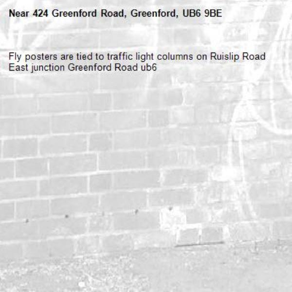 Fly posters are tied to traffic light columns on Ruislip Road East junction Greenford Road ub6 -424 Greenford Road, Greenford, UB6 9BE