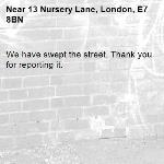 We have swept the street. Thank you for reporting it.-13 Nursery Lane, London, E7 8BN