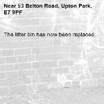 The litter bin has now been replaced.-53 Belton Road, Upton Park, E7 9PF
