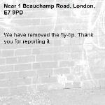 We have removed the fly-tip. Thank you for reporting it.-1 Beauchamp Road, London, E7 9PD