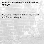 We have removed the fly-tip. Thank you for reporting it.-6 Macarthur Close, London, E7 9NT