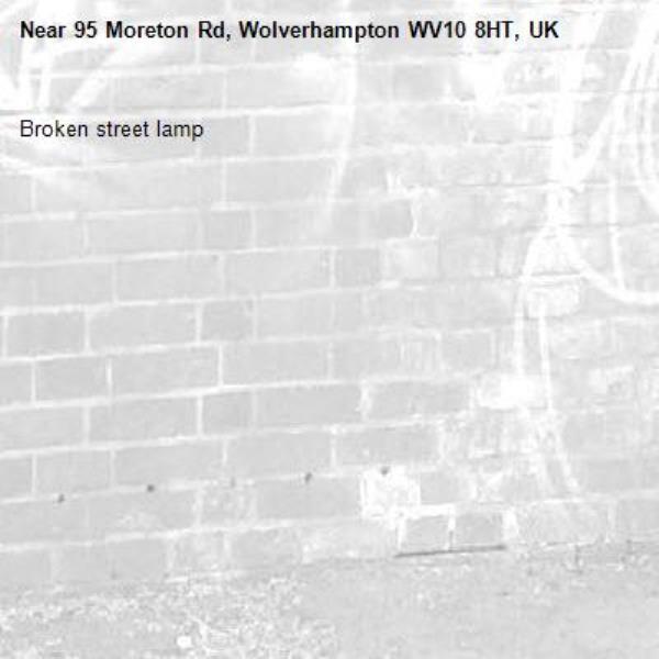 Broken street lamp -95 Moreton Rd, Wolverhampton WV10 8HT, UK