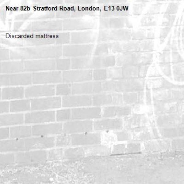 Discarded mattress-82b Stratford Road, London, E13 0JW