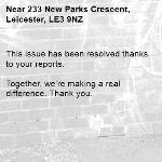 This issue has been resolved thanks to your reports.  Together, we're making a real difference. Thank you.-233 New Parks Crescent, Leicester, LE3 9NZ