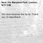 We have removed the fly-tip. Thank you for reporting it.-56a Maryland Park, London, E15 1HB