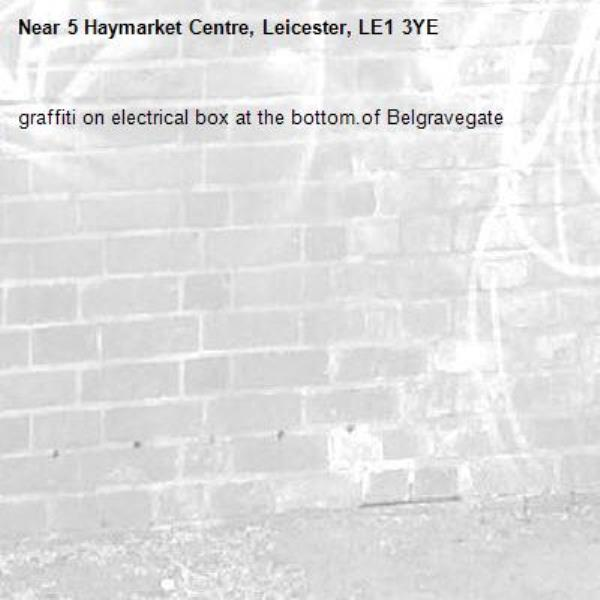 graffiti on electrical box at the bottom.of Belgravegate-5 Haymarket Centre, Leicester, LE1 3YE