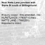 Enquiry closed : Site amended - Old : HURSTLANDS (17600710) New : NATTS LANE (17600251). Reported to SSEC-Natts Lane junction with Stane St south of Billingshurst