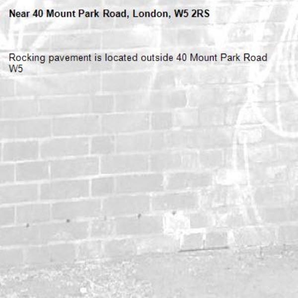 Rocking pavement is located outside 40 Mount Park Road W5 -40 Mount Park Road, London, W5 2RS
