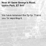 We have removed the fly-tip. Thank you for reporting it.-80 Saint George's Road, Upton Park, E7 8HY