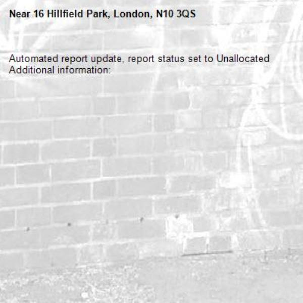 Automated report update, report status set to Unallocated Additional information:  -16 Hillfield Park, London, N10 3QS