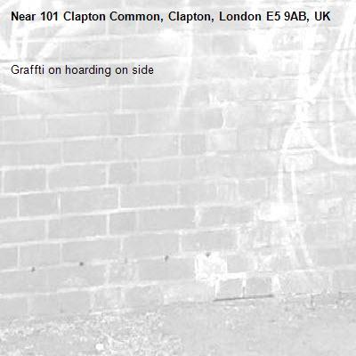 Graffti on hoarding on side -101 Clapton Common, Clapton, London E5 9AB, UK