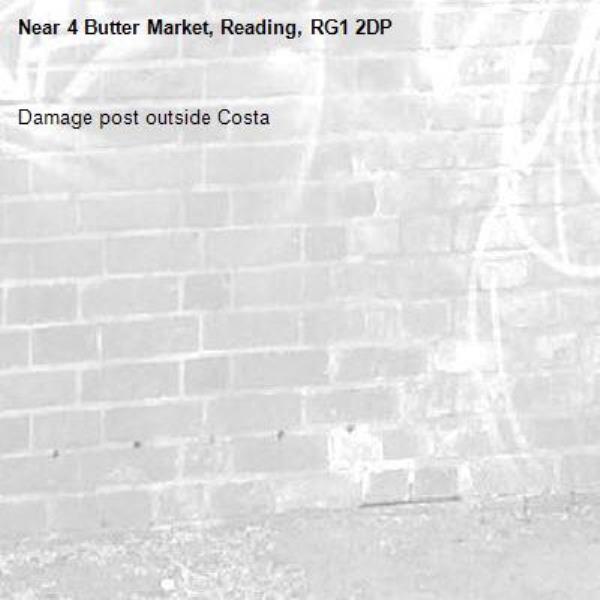 Damage post outside Costa -4 Butter Market, Reading, RG1 2DP