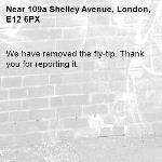 We have removed the fly-tip. Thank you for reporting it.-109a Shelley Avenue, London, E12 6PX