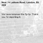 We have removed the fly-tip. Thank you for reporting it.-74 Lathom Road, London, E6 2DX