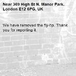 We have removed the fly-tip. Thank you for reporting it.-369 High St N, Manor Park, London E12 6PG, UK