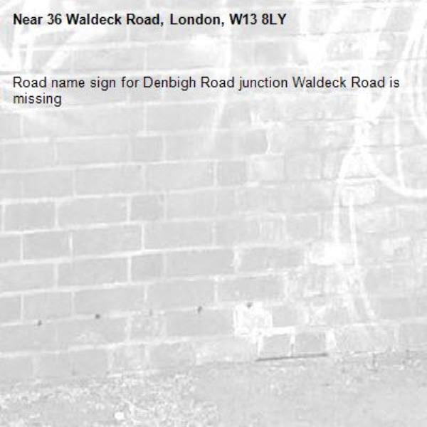 Road name sign for Denbigh Road junction Waldeck Road is missing -36 Waldeck Road, London, W13 8LY