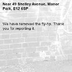 We have removed the fly-tip. Thank you for reporting it.-49 Shelley Avenue, Manor Park, E12 6SP
