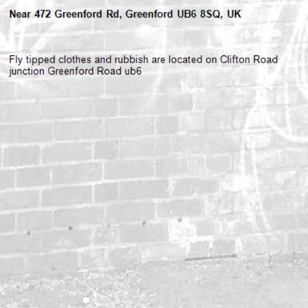 Fly tipped clothes and rubbish are located on Clifton Road junction Greenford Road ub6 -472 Greenford Rd, Greenford UB6 8SQ, UK
