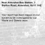 Your report has been logged on our system to be investigated by our Waste and Streets team.-Aldershot Bus Station, 3 Station Road, Aldershot, GU11 1HZ