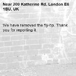 We have removed the fly-tip. Thank you for reporting it.-200 Katherine Rd, London E6 1BU, UK