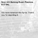 We have removed the fly-tip. Thank you for reporting it.-429 Barking Road, Plaistow, E13 8AL